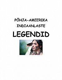 Koostanud Varmis -Põhja-Ameerika indiaanlaste legendid
