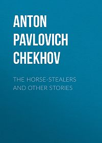 Anton Chekhov -The Horse-Stealers and Other Stories