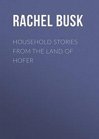 Rachel Busk -Household stories from the Land of Hofer