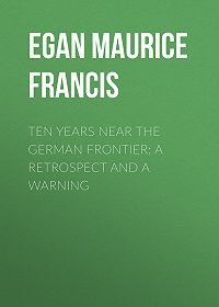 Maurice Egan -Ten Years Near the German Frontier: A Retrospect and a Warning