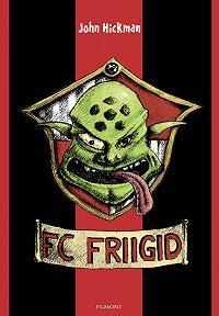 John Hickman -FC Friigid
