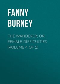Fanny Burney -The Wanderer; or, Female Difficulties (Volume 4 of 5)