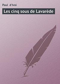 Paul d'Ivoi - Les cinq sous de Lavarède