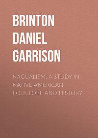 Daniel G. (Daniel Garrison) Brinton -Nagualism: A Study in Native American Folk-lore and History