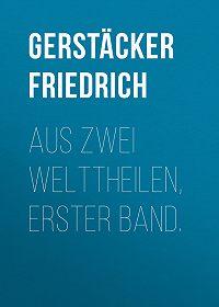 Friedrich Gerstäcker -Aus zwei Welttheilen, Erster Band.