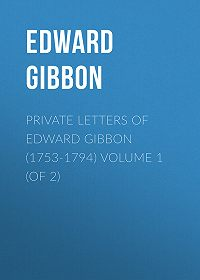 Edward Gibbon -Private Letters of Edward Gibbon (1753-1794) Volume 1 (of 2)