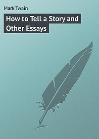 Mark Twain - How to Tell a Story and Other Essays