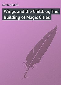 Edith Nesbit -Wings and the Child: or, The Building of Magic Cities