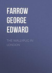 George Farrow -The Wallypug in London