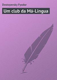 Fyodor Dostoyevsky -Um club da Má-Lingua