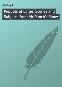 F. Anstey -Puppets at Large: Scenes and Subjects from Mr Punch's Show