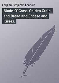Benjamin Farjeon -Blade-O'-Grass. Golden Grain. and Bread and Cheese and Kisses.