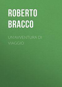 Roberto Bracco -Un'avventura di viaggio