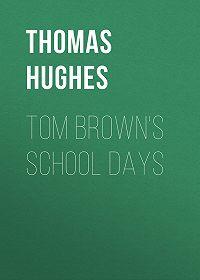 Thomas Hughes -Tom Brown's School Days