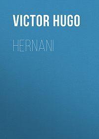 Виктор Мари Гюго -Hernani
