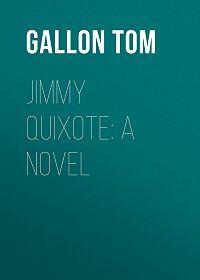 Tom Gallon -Jimmy Quixote: A Novel
