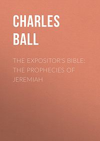 Charles Ball -The Expositor's Bible: The Prophecies of Jeremiah