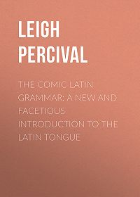 Percival Leigh -The Comic Latin Grammar: A new and facetious introduction to the Latin tongue