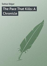Edgar Saltus -The Pace That Kills: A Chronicle