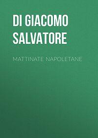 Salvatore Di Giacomo -Mattinate napoletane