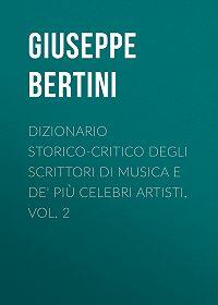 Giuseppe Bertini -Dizionario storico-critico degli scrittori di musica e de' più celebri artisti, vol. 2