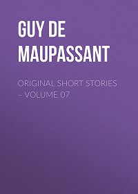 Guy Maupassant -Original Short Stories – Volume 07
