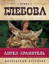 Ирина Глебова -Ангел-хранитель