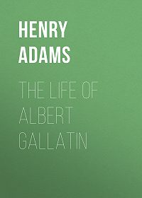Henry Adams -The Life of Albert Gallatin