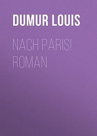 Louis Dumur -Nach Paris! Roman
