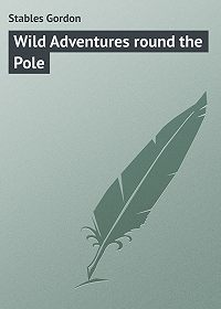Gordon Stables -Wild Adventures round the Pole