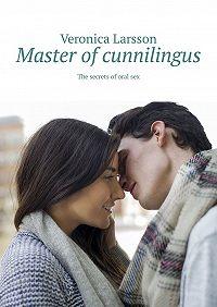 Veronica Larsson -Master ofcunnilingus. The secrets oforalsex