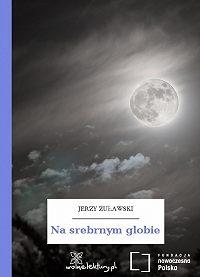 Jerzy Żuławski -Na srebrnym globie