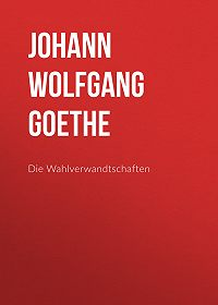 Johann Wolfgang -Die Wahlverwandtschaften