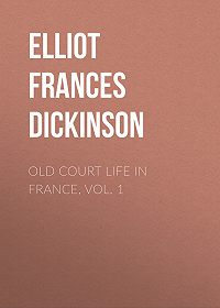 Frances Elliot -Old Court Life in France, vol. 1