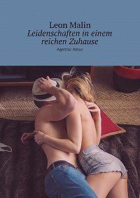 Leon Malin -Leidenschaften ineinem reichen Zuhause. AgenturAmur