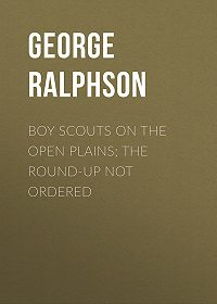 George Ralphson -Boy Scouts on the Open Plains; The Round-Up Not Ordered