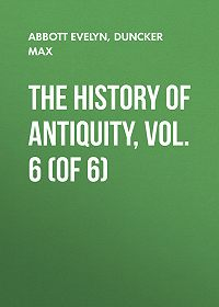 Evelyn Abbott -The History of Antiquity, Vol. 6 (of 6)