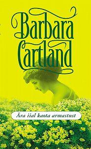 Barbara Cartland - Ära iial kaota armastust