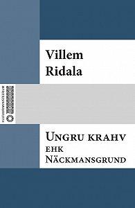Villem Grünthal-Ridala -Ungru krahv ehk Näckmansgrund