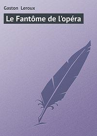 Gaston Leroux -Le Fantôme de l'opéra