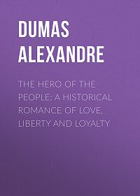 Alexandre Dumas -The Hero of the People: A Historical Romance of Love, Liberty and Loyalty