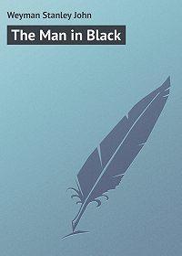 Stanley Weyman -The Man in Black
