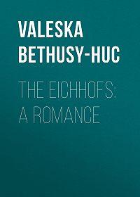 Valeska Bethusy-Huc -The Eichhofs: A Romance