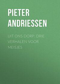 Pieter Andriessen -Uit Ons Dorp: Drie Verhalen voor Meisjes