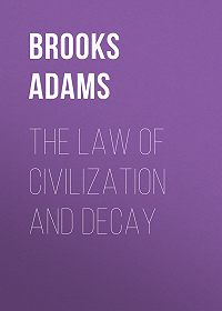 Brooks Adams -The Law of Civilization and Decay