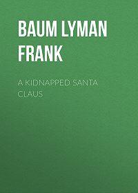 Lyman Baum -A Kidnapped Santa Claus