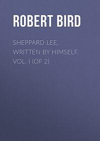 Robert Bird -Sheppard Lee, Written by Himself. Vol. I (of 2)