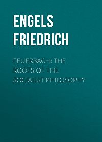 Friedrich Engels -Feuerbach: The roots of the socialist philosophy