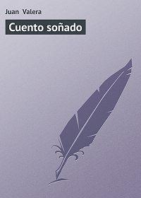 Juan Valera - Cuento soñado