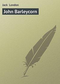 Jack London - John Barleycorn